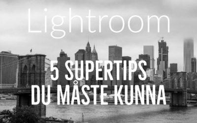 5 supertips i Lightroom som du måste kunna