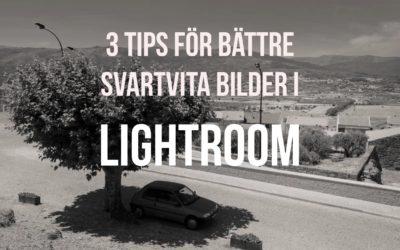3 tips för bättre svartvita bilder i Lightroom